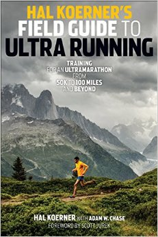 Book Review: Hal Koerner's Field Guide to Ultra Running: Training for an Ultramarathon from 50K to 100 Miles and Beyond